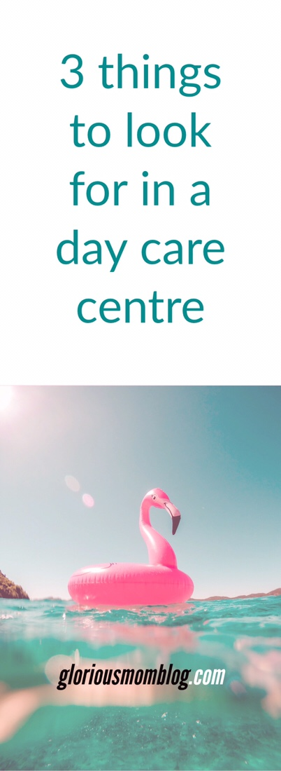 3 things to look for in a day care centre: are you looking for the best day care for your child? Be sure to check out my tips! Read it at gloriousmomblog.com.