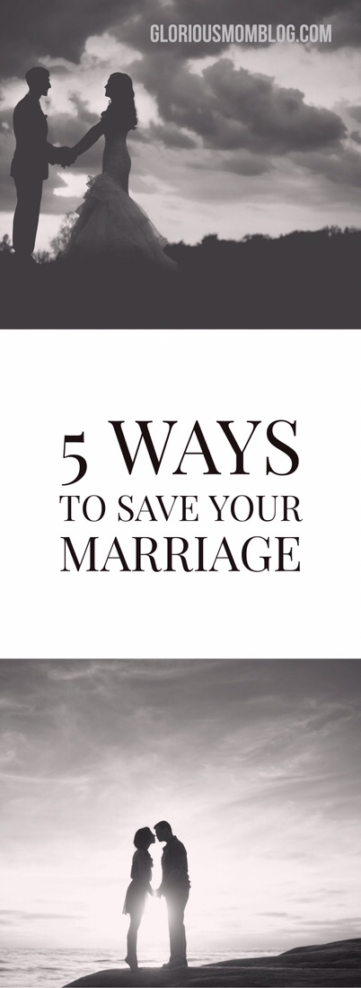 5 ways to save your marriage: marital advice for wives wanting to improve their relationship with their husband. Read it at gloriousmomblog.com.