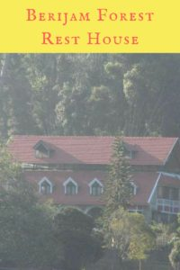 Berijam forest rest house details you need when you visit Kodaikanal, India