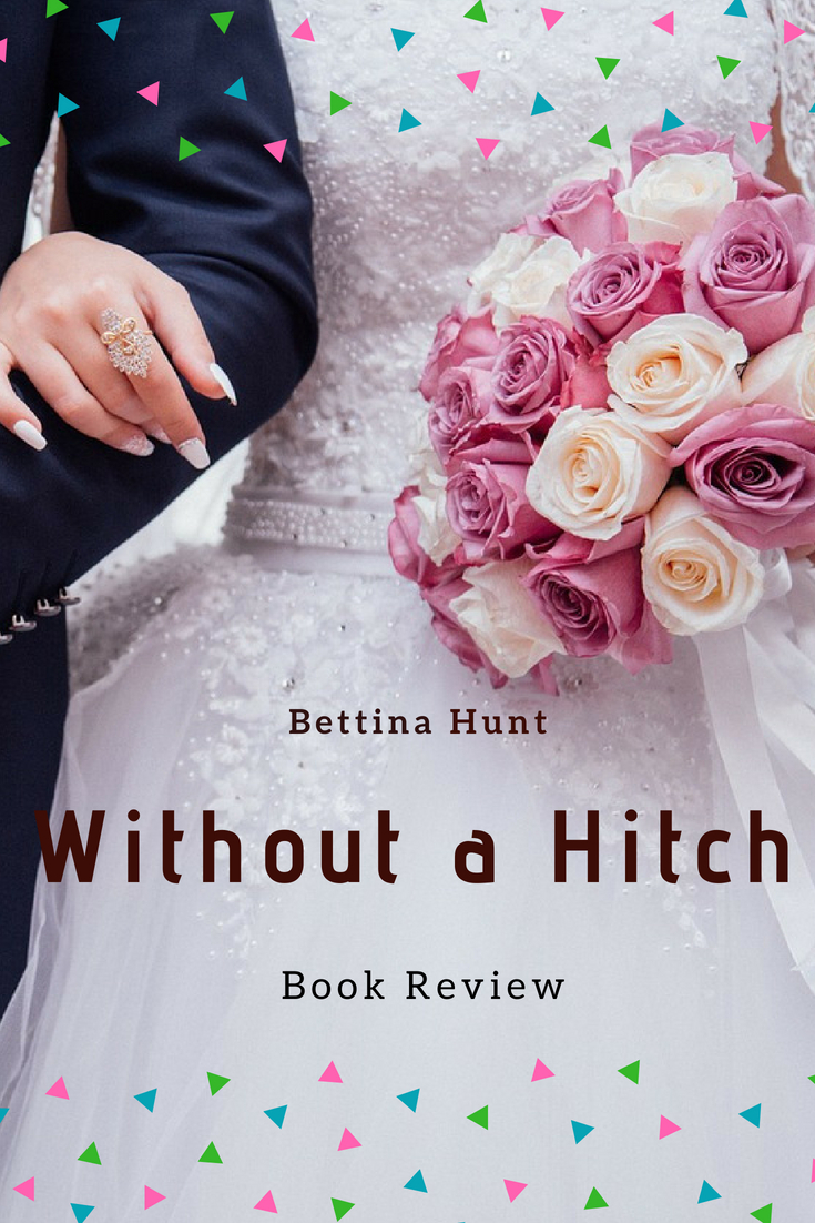 Without a Hitch Book Review: Bettina Hunt's Without a Hitch is a delightful read that follows three couples who are planning their weddings. #bookreview #withoutahitch