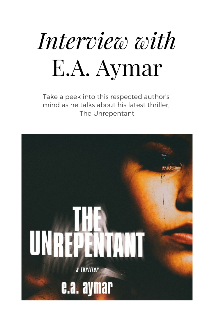Interview with respected author E.A. Aymar: Take a peek into the author's mind as he talks about his latest thriller, The Unrepentant