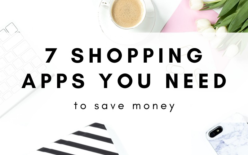 7 Money Saving Shopping Apps You Need In Your Life