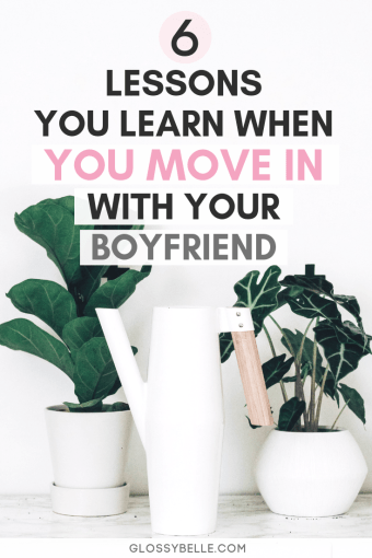 Moving in with your significant other can be a great learning experience & a good way to test if you're both compatible with one another. If you're on the fence about whether or not you should move in with your boyfriend, I outline 6 lessons you'll learn that can help you decide whether this will be the right move for you. | cohabitation | adulting 101 | life lessons #adulting #relationship #relationshipadvice #boyfriend #life #advice