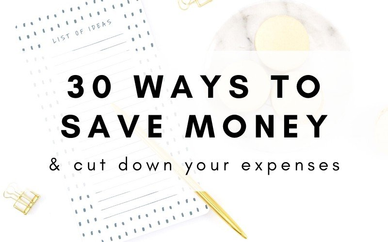 30 ways to save money and cut down your monthly expenses