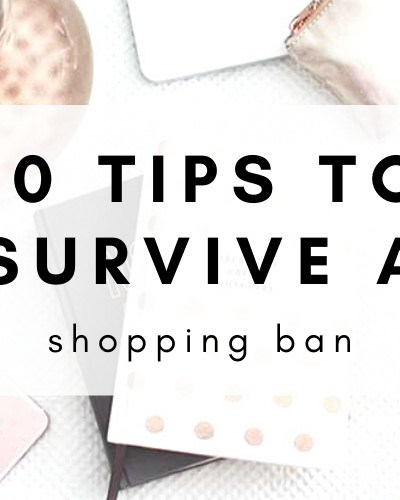 10 Tips On How To Survive A Shopping Ban