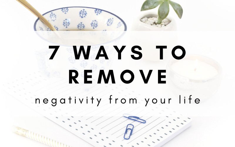 7 ways to remove negativity from your life