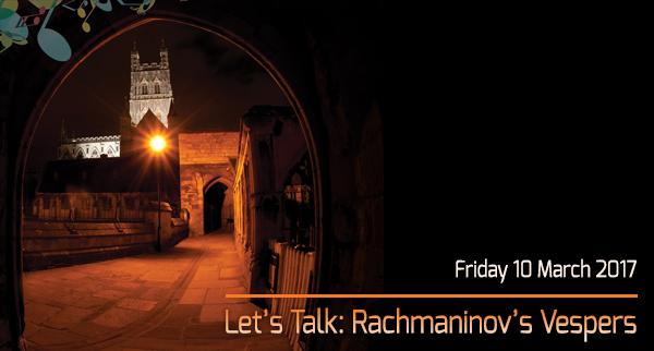 Let's Talk: Rachmaninov's Vespers, Friday 10 March 2017