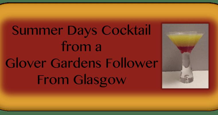 """A Glover Gardens Follower Shares:  """"Summer Days"""" Cocktail"""