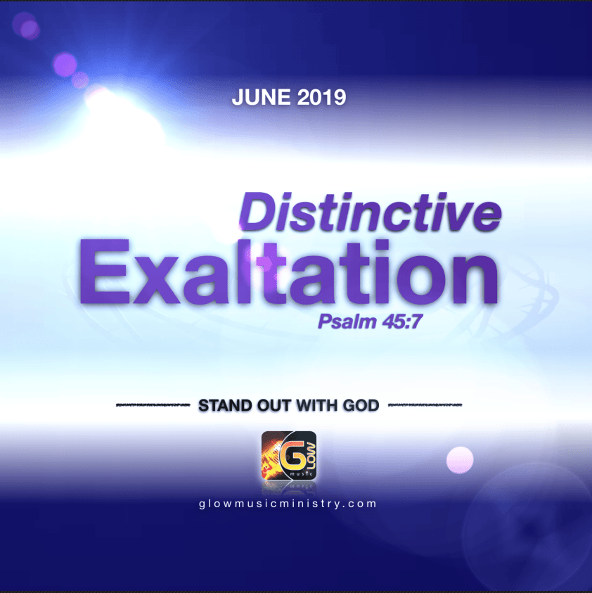 June our Month of Distinctive Exaltation at Glow Music Ministry