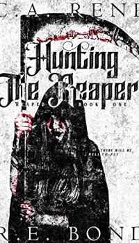 Hunting the Reaper by C.A. Rene and R.E. Bond