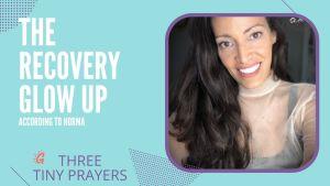 recovery glow up three tiny prayers