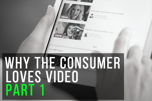 Why the Consumer Loves Video – Part 1