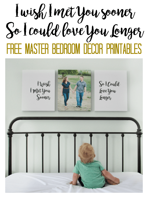 "Download these free wall decor printables for your master bedroom! ""I wish I met you sooner so I could love you longer."" A beautiful quote to go above the bed. Perfect for signs, canvas, or frames."