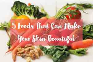 What Foods Make Your Skin Beautiful