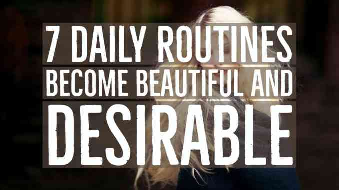 Daily Routines Become Beautiful And Desirable