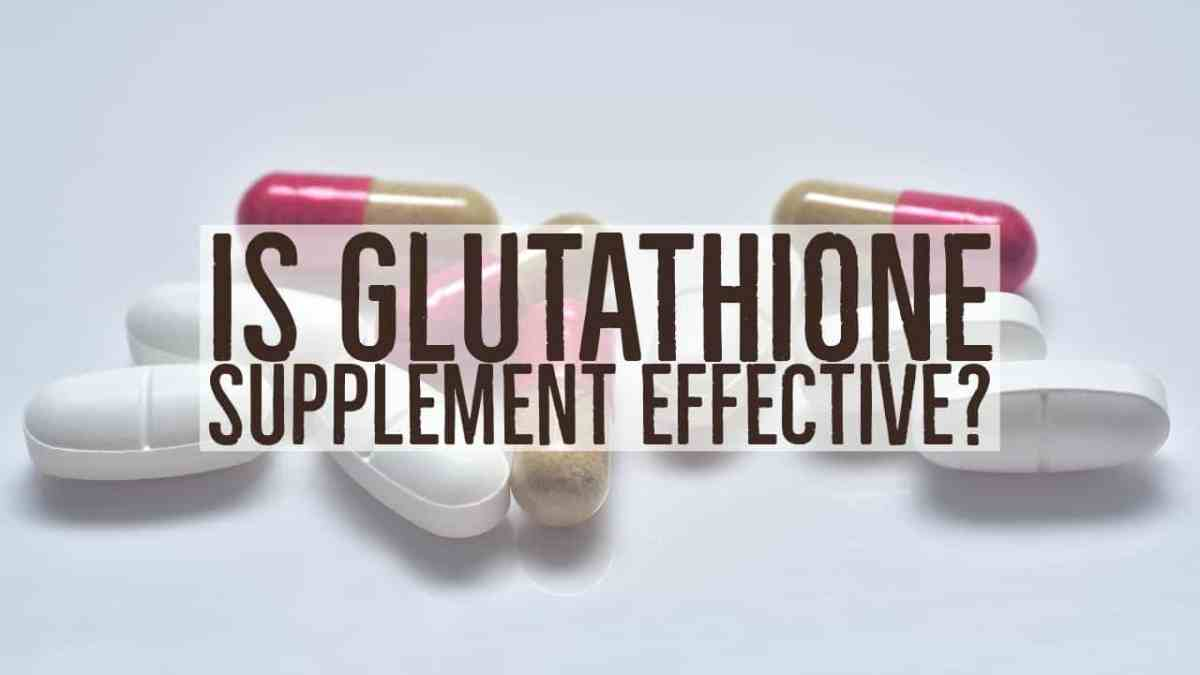 Is Glutathione Supplement Effective?