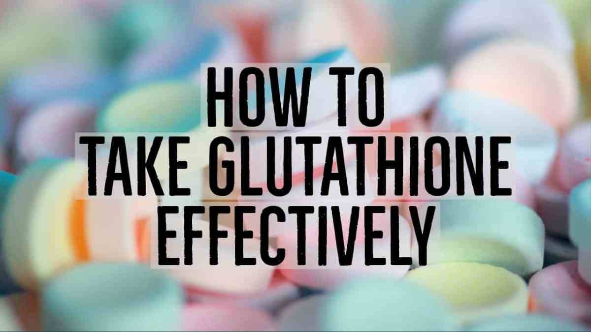 How To Take Glutathione Effectively
