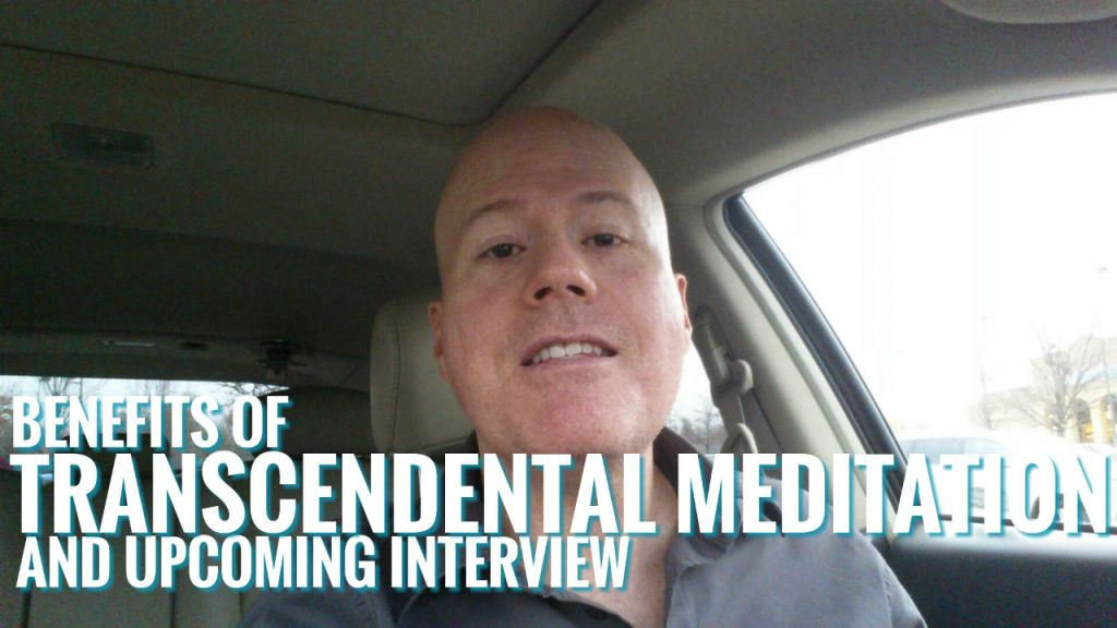 Benefits of Transcendental Meditation and Upcoming Interview