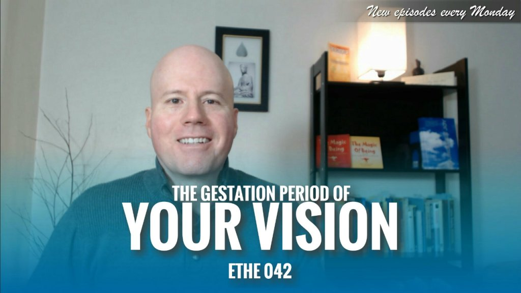 The Gestation Period of Your Vision – ETHE 042