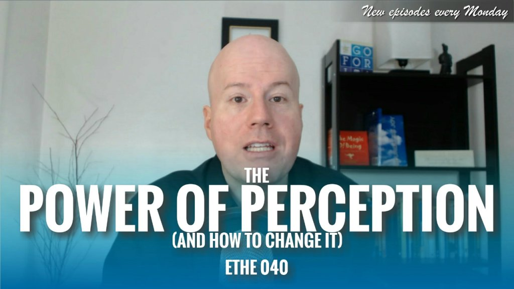 The Power of Perception (and How to Change it) – ETHE 040