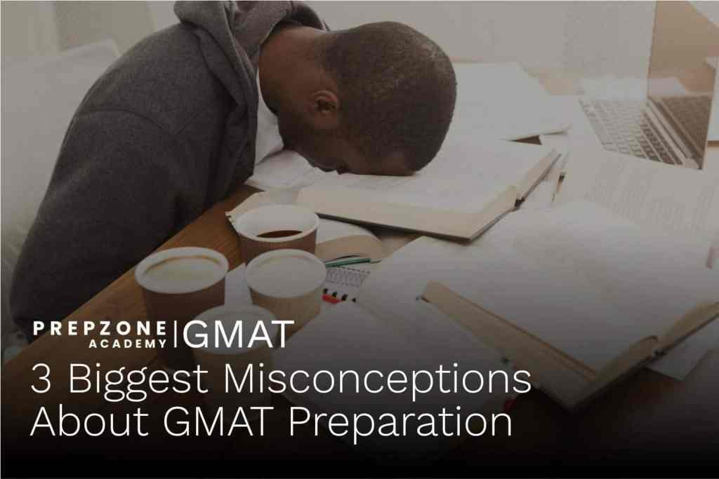 3 Biggest Misconceptions About GMAT Preparation | Prep Zone Academy