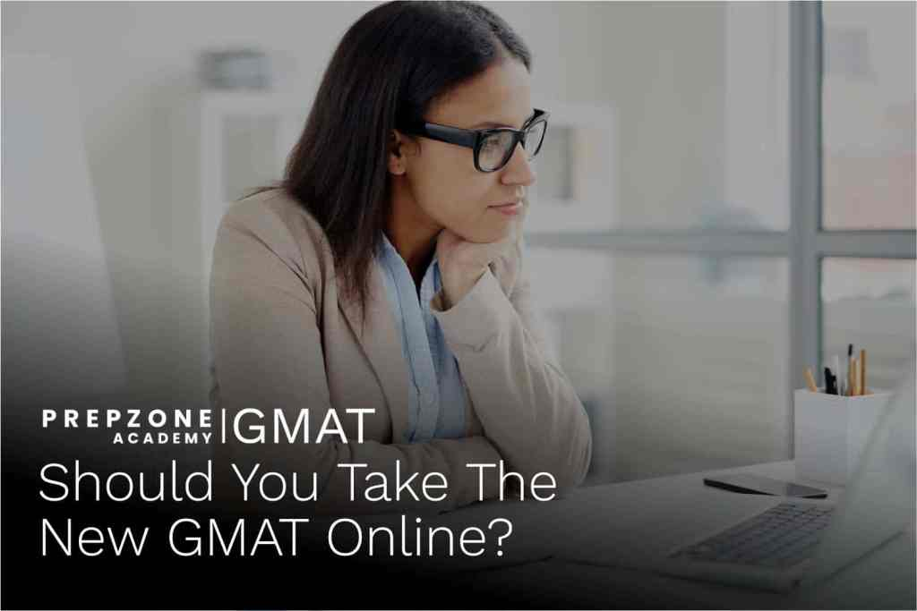 Should You Take The New GMAT Online | Prep Zone Academy