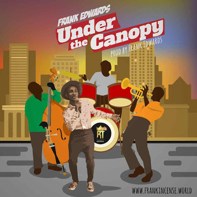 Frank Edwards - Under The Canopy Lyrics