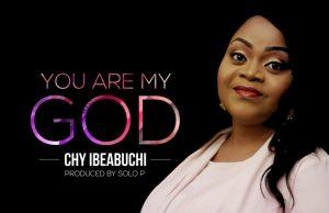 Photo of Chy Ibeabuchi – You are My God Lyrics