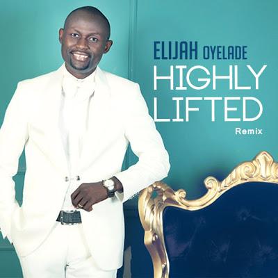 Elijah Oyelade - Highly Lifted(Remix) Lyrics