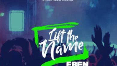 Photo of Eben – Lift The Name Lyrics
