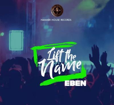 Eben - Lift The Name Lyrics