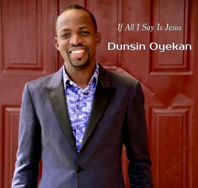 Dunsin Oyekan - If All I Say Is Jesus Lyrics