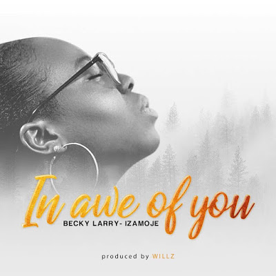 Becky Larry-Izamoje - In awe of You Lyrics