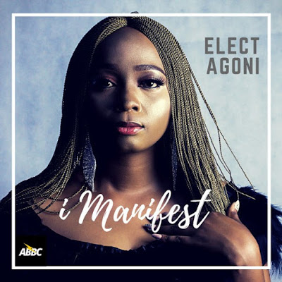 """I Manifest"" Lyrics by Elect Agoni"