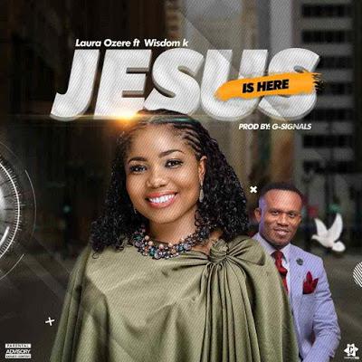 Laura Ozere - Jesus Is Here Lyrics