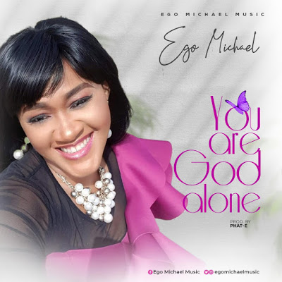 Ego Michael - You Are God Alone Lyrics