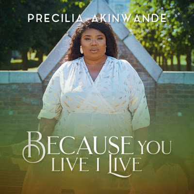 Because You Live I Live by Precilia Akinwande Mp3 Download