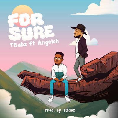 For Sure by TBabz ft. Angeloh Mp3 & Lyrics