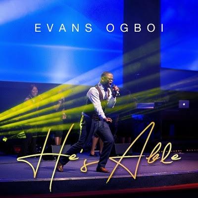 Evans Ogboi - He's Able Lyrics + Mp3 Download