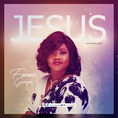 Jesus by Favour George Lyrics & Audio