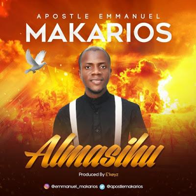 Almasihu by Apostle Emmanuel Makarios Mp3 Download