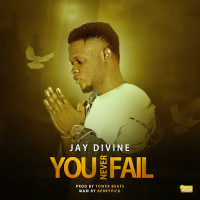You Never Fail by Jay Divine Mp3 Download