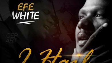 Photo of Efe White – I Hail Lyrics & Mp3 Download