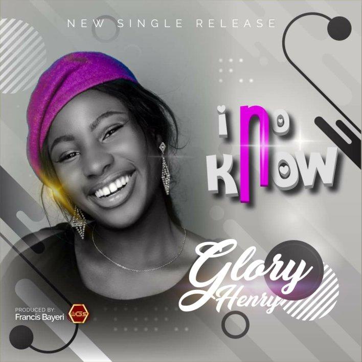 Glory Henry - I No Know Lyrics & Mp3 Download