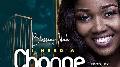 Photo of Blessing Iduh – I Need A Change Lyrics & Mp3