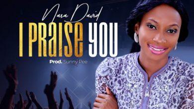 Photo of Nasa David – I Praise You Lyrics & Mp3