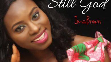 Photo of ImaBrown – Still God Lyrics & Mp3 Download