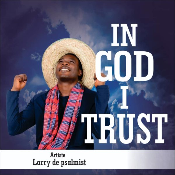 Larry De Psalmist - In God I Trust Mp3 Download