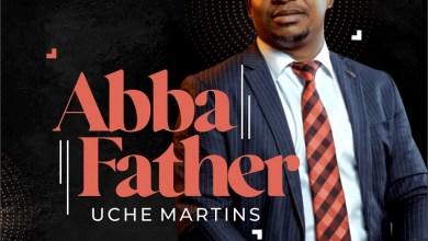 Photo of Uche Martins – Abba Father Lyrics & Mp3 Download