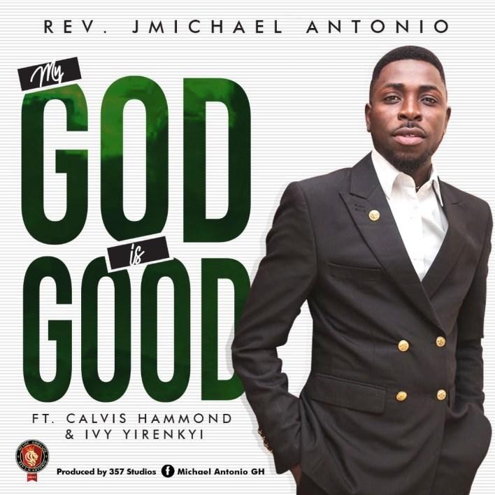 Rev. JMichael Antonio - My God Is Good Mp3 Download